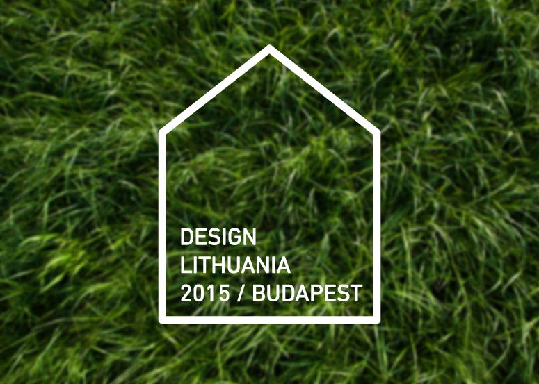 DESIGN LITHUANIA 2015 / BUDAPEST: lietuviškas dizainas pirmą kartą pristatytas Vengrijos sostinėje